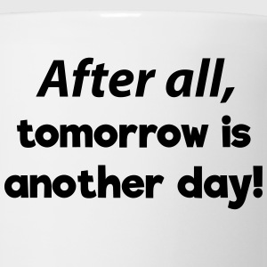 After all, tomorrow is another day! T-Shirts - Coffee/Tea Mug
