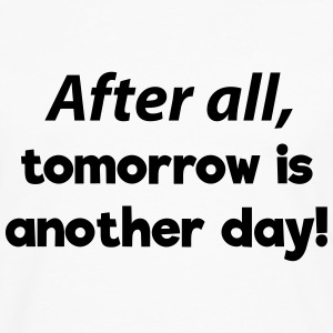 After all, tomorrow is another day! T-Shirts - Men's Premium Long Sleeve T-Shirt