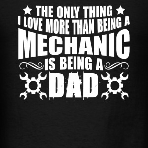Love Being Mechanic Dad - Men's T-Shirt