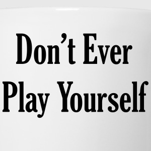 Don't Ever Play Yourself T-Shirts - Coffee/Tea Mug