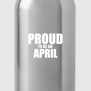 Proud to be a april T-Shirts - Water Bottle