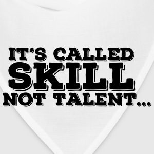 It's Called SKILL Not Talent.. (Skill is practice) T-Shirts - Bandana