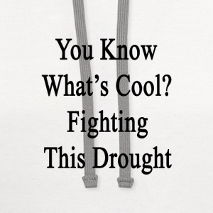 you_know_whats_cool_fighting_this_drough T-Shirts - Contrast Hoodie