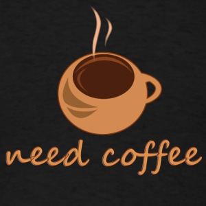 Need Coffee - Men's T-Shirt