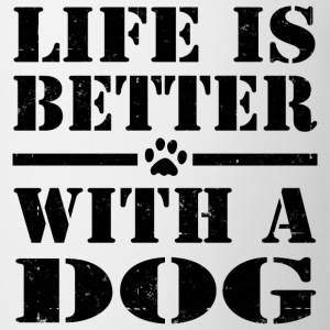 LIFE IS BETTER WITH A DOG - Coffee/Tea Mug