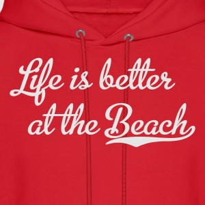 Life is better at the Beach T-Shirts - Men's Hoodie