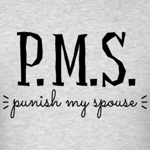 PMS Punish My Spouse Hoodies - Men's T-Shirt