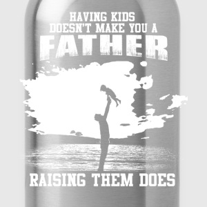 Father - Raising kids makes you a father - Water Bottle
