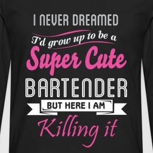 Super cute bartender - Here I am killing it - Men's Premium Long Sleeve T-Shirt