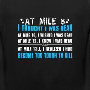 At mile 8 - I become too tough to kill t-shirt - Men's Premium Tank