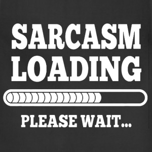 Sarcasm loading please wait t-shirt - Adjustable Apron