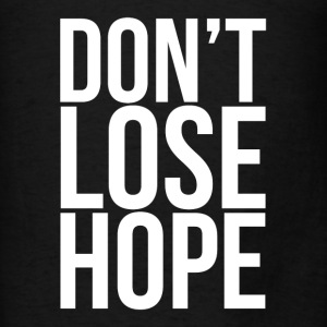 Don't Lose Hope Hoodies - Men's T-Shirt