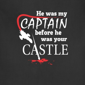Captain - He was my captain before your castle - Adjustable Apron