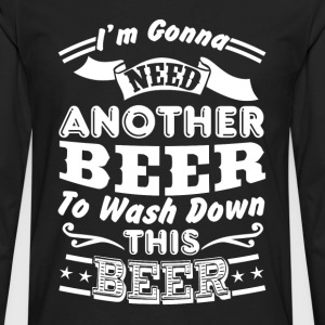 Beer - I'm goona need another beer to wash down th - Men's Premium Long Sleeve T-Shirt