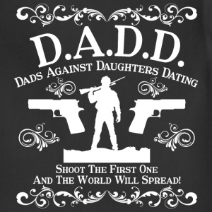 D.A.D.D - Dads against daughters dating tee - Adjustable Apron