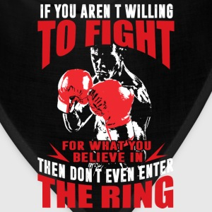 Kickboxing - If you aren't willing to fight for wh - Bandana
