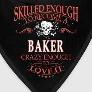 Baker - I'm crazy enough to love my job t-shirt - Bandana
