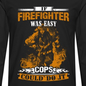 Firefighter - If this was easy cops could do it - Men's Premium Long Sleeve T-Shirt