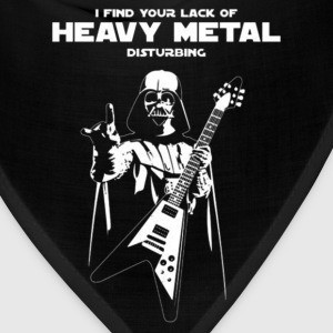 Heavy metal - I find you're lack of heavy metal - Bandana