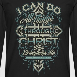 Christian - I can do all things through Christ tee - Men's Premium Long Sleeve T-Shirt
