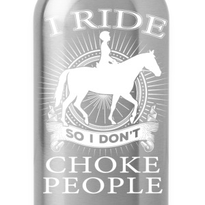 Horse riding - I ride so I don't choke people - Water Bottle