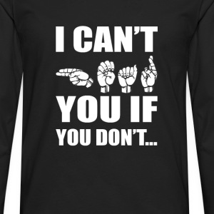 American sign language - I can't if you don't - Men's Premium Long Sleeve T-Shirt