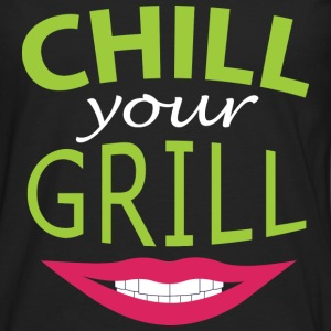 Chill your grill - Calm down, stupid reason - Men's Premium Long Sleeve T-Shirt