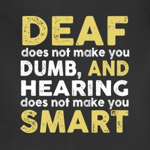 Deaf - Hearing does not make you smart - Adjustable Apron