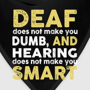 Deaf - Hearing does not make you smart - Bandana