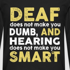 Deaf - Hearing does not make you smart - Men's Premium Long Sleeve T-Shirt