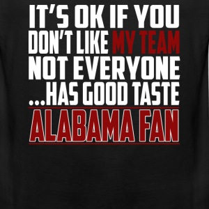 Alabama fan - It's ok if you don't like my team - Men's Premium Tank