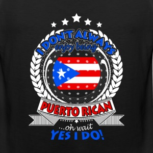 Puerto Rican - I don't always enjoy, oh wait - Men's Premium Tank