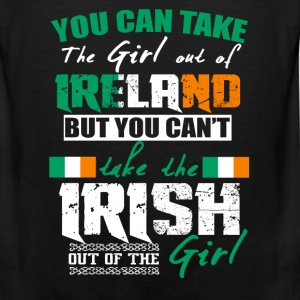 Irish girl - You can take the girl out of Ireland - Men's Premium Tank