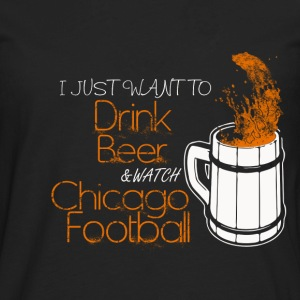 Chicago football - I just want to drink beer - Men's Premium Long Sleeve T-Shirt