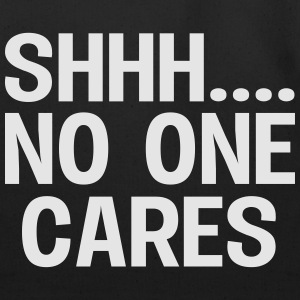 SHH... No one cares T-Shirts - Eco-Friendly Cotton Tote