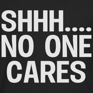 SHH... No one cares T-Shirts - Men's Premium Long Sleeve T-Shirt