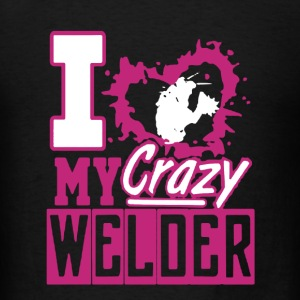 Crazy Welder Shirt - Men's T-Shirt