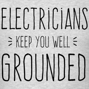 Electricians Keep You Grounded - Men's T-Shirt