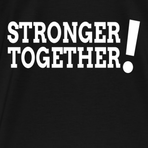 Stronger Together Democratic Hillary President Hoodies - Men's Premium T-Shirt