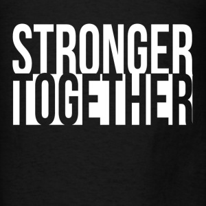 Stronger Together Democratic Hillary President Hoodies - Men's T-Shirt