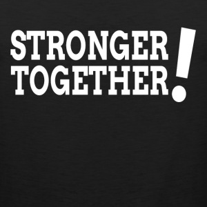 Stronger Together Democratic Hillary President T-Shirts - Men's Premium Tank