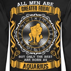 All Men Are Created Equal But Only The Best Are  - Men's Long Sleeve T-Shirt