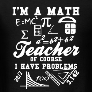 Math Teacher Problem - Men's T-Shirt
