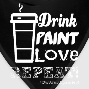 Drink Paint Love Repeat - Bandana