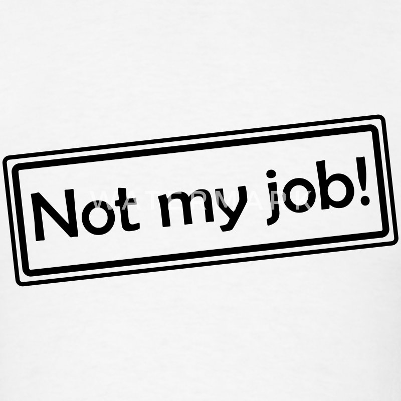 Not my job! (Sign) T-Shirts - Men's T-Shirt