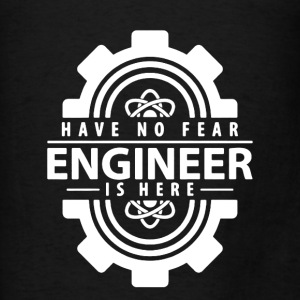 Have No Fear Engineer Is Here - Men's T-Shirt