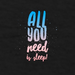 All You Need Is Sleep - Coffee Cup - Men's T-Shirt