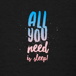 All You Need Is Sleep - Baby One Piece - Men's T-Shirt