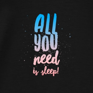All You Need Is Sleep - Baby One Piece - Men's Premium T-Shirt