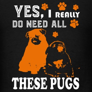 Need All These Pugs - Men's T-Shirt